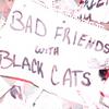 badfriendswithblackcats